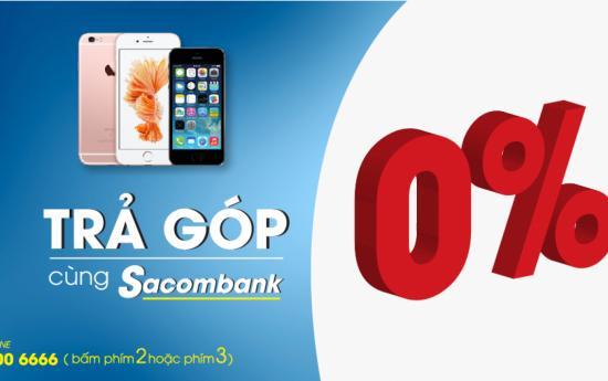 Sacombank Trả Góp Lãi Suất 0% tại Đối tác Liên kết