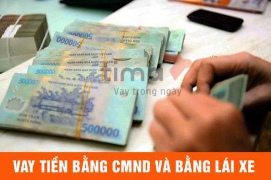 Vay tiền chỉ có CMND và bằng lái xe