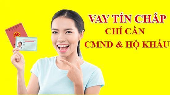 Vay tiền chỉ cần cmnd và hộ khẩu photo, Điều kiện vay tiền bằng CMND và hộ khẩu photo