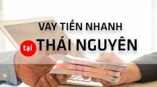 Vay tiền nhanh tại Thái Nguyên