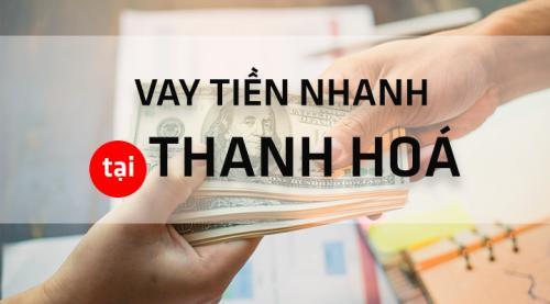 Top 3 tổ chức tài chính cho vay tiền nhanh nhất tại Thanh Hoá