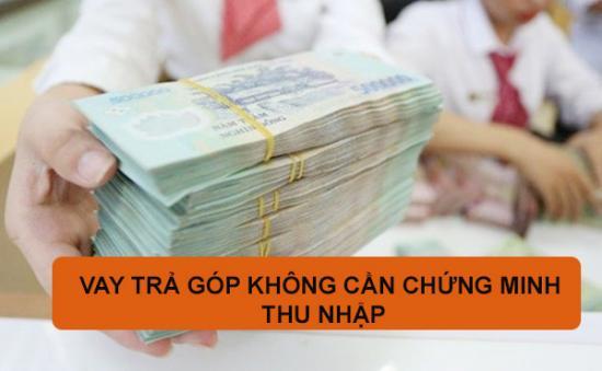 Vay vốn không cần chứng minh thu nhập tại TP HCM