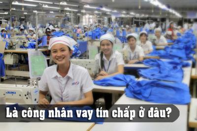 Công nhân vay vốn tín chấp