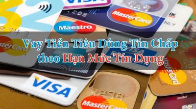 Vay tiêu dùng qua hạn mức Thẻ tín dụng