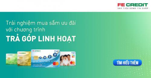 Vay trả góp linh hoạt bằng thẻ tín dụng FE CREDIT